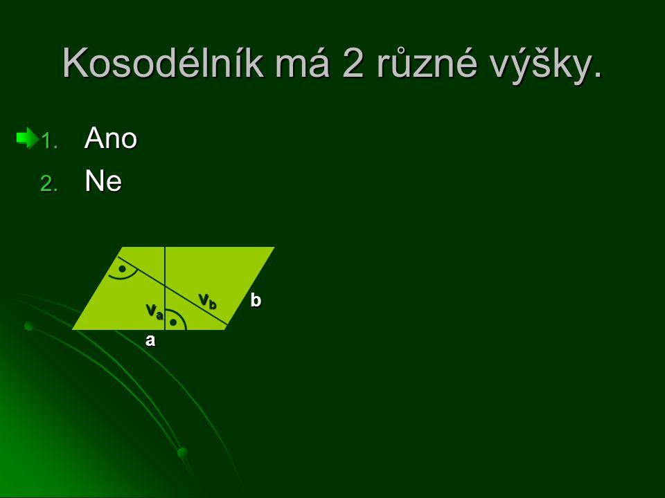 Kosodélník má 2 různé výšky. 1. Ano 2. Ne a b vbvbvbvb vavavava