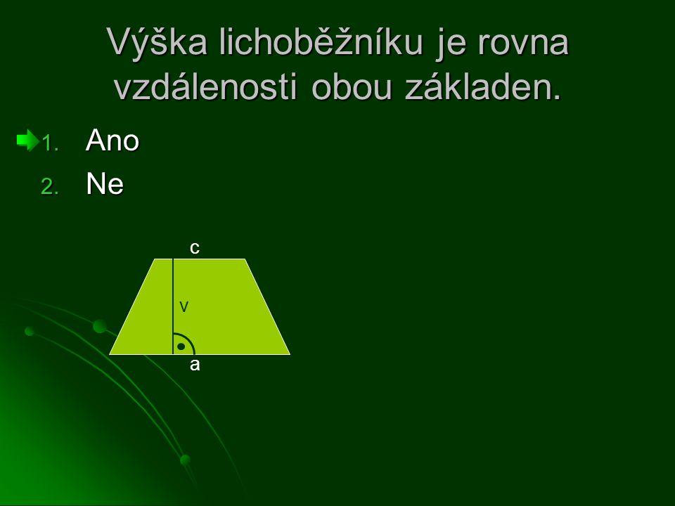 Výška lichoběžníku je rovna vzdálenosti obou základen. 1. Ano 2. Ne a v c