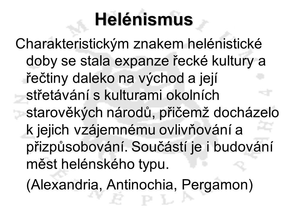 Helénismus Charakteristickým znakem helénistické doby se stala expanze řecké kultury a řečtiny daleko na východ a její střetávání s kulturami okolních