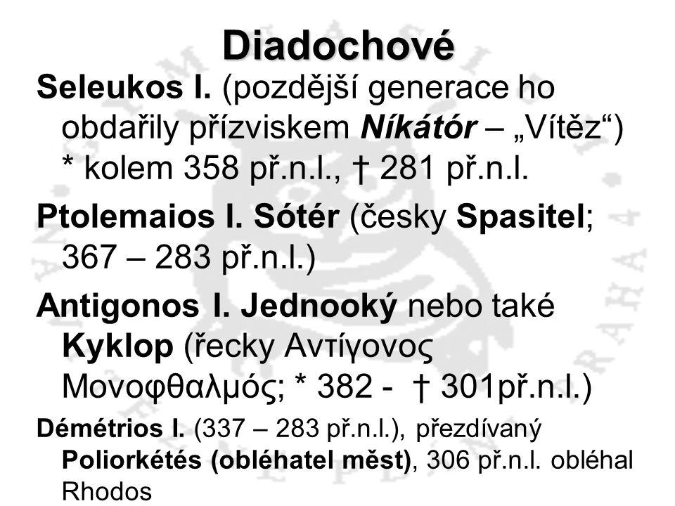 """Diadochové Seleukos I. (pozdější generace ho obdařily přízviskem Níkátór – """"Vítěz"""") * kolem 358 př.n.l., † 281 př.n.l. Ptolemaios I. Sótér (česky Spas"""