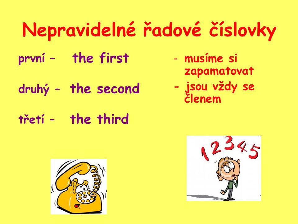 Nepravidelné řadové číslovky první – druhý – třetí – -musíme si zapamatovat - jsou vždy se členem the first the second the third