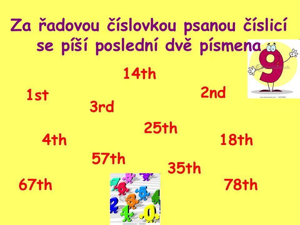 Za řadovou číslovkou psanou číslicí se píší poslední dvě písmena 1st 2nd 3rd 4th 25th 57th 14th 18th 35th 67th78th