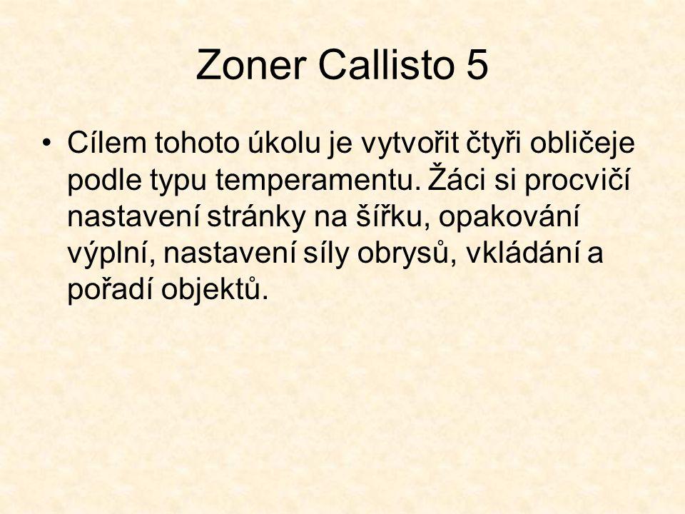 Zoner Callisto 5 Cílem tohoto úkolu je vytvořit čtyři obličeje podle typu temperamentu. Žáci si procvičí nastavení stránky na šířku, opakování výplní,