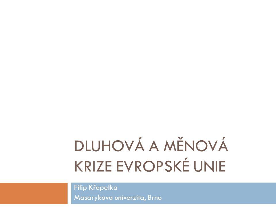DLUHOVÁ A MĚNOVÁ KRIZE EVROPSKÉ UNIE Filip Křepelka Masarykova univerzita, Brno