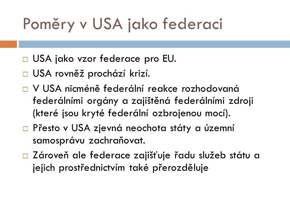 Poměry v USA jako federaci  USA jako vzor federace pro EU.  USA rovněž prochází krizí.  V USA nicméně federální reakce rozhodovaná federálními orgá