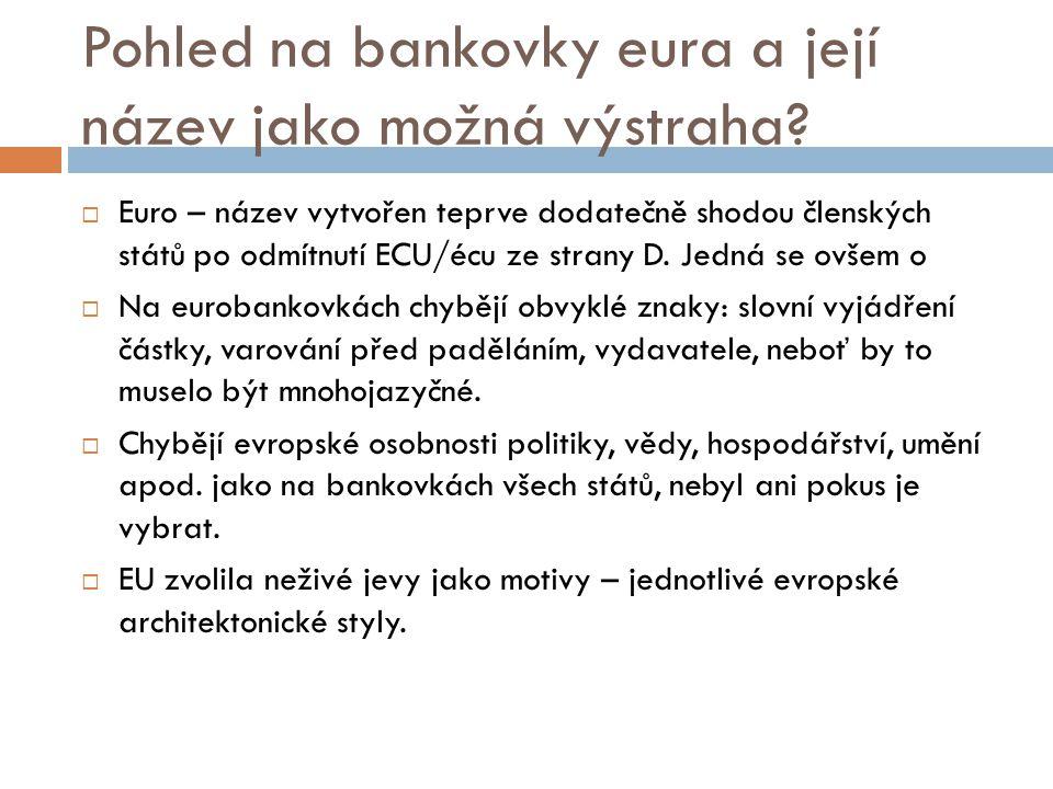 Pohled na bankovky eura a její název jako možná výstraha?  Euro – název vytvořen teprve dodatečně shodou členských států po odmítnutí ECU/écu ze stra