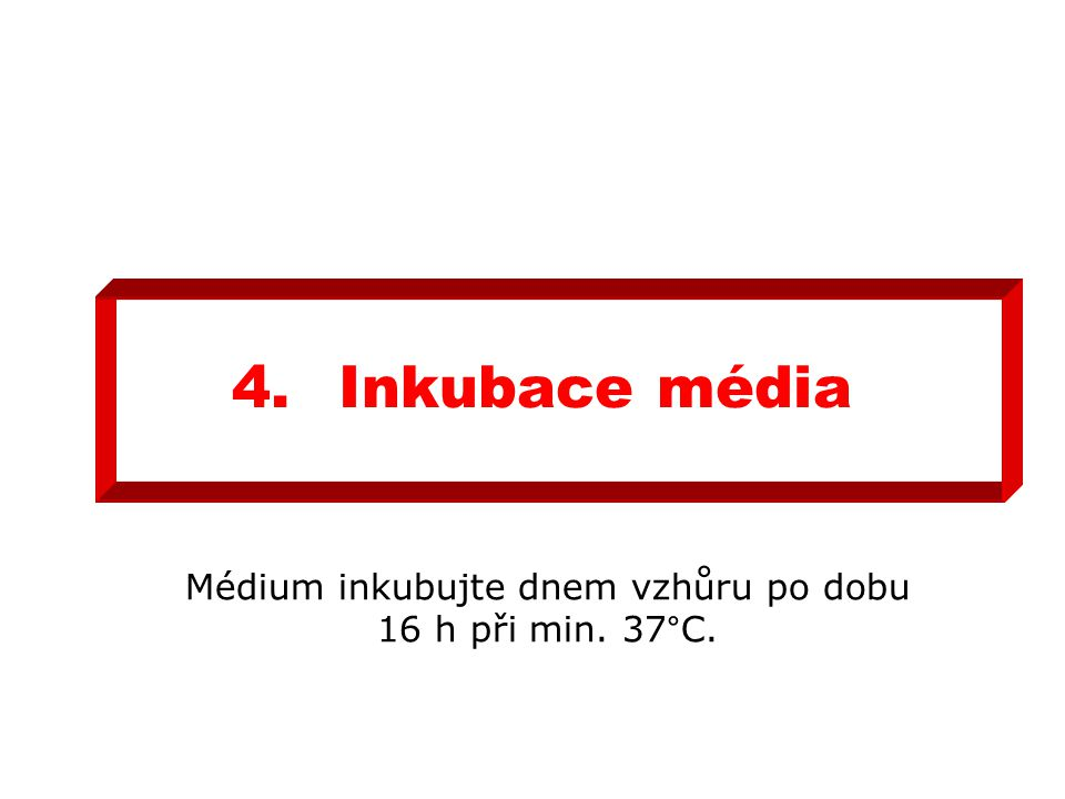 4.Inkubace média Médium inkubujte dnem vzhůru po dobu 16 h při min. 37°C.