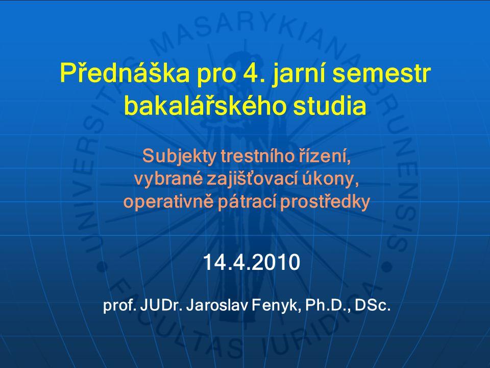Přednáška pro 4. jarní semestr bakalářského studia Subjekty trestního řízení, vybrané zajišťovací úkony, operativně pátrací prostředky prof. JUDr. Jar