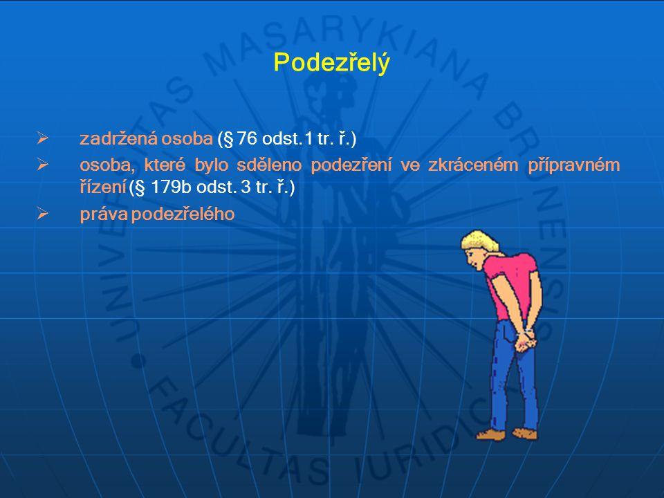 Podezřelý  zadržená osoba (§ 76 odst.1 tr. ř.)  osoba, které bylo sděleno podezření ve zkráceném přípravném řízení (§ 179b odst. 3 tr. ř.)  práva p