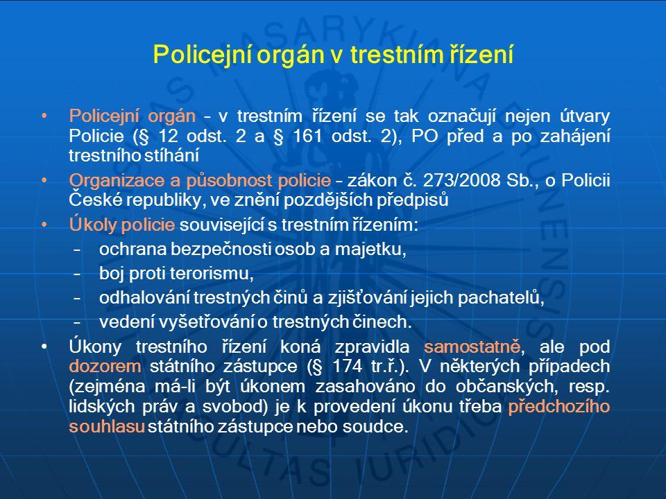 Policejní orgán v trestním řízení Policejní orgán – v trestním řízení se tak označují nejen útvary Policie (§ 12 odst. 2 a § 161 odst. 2), PO před a p