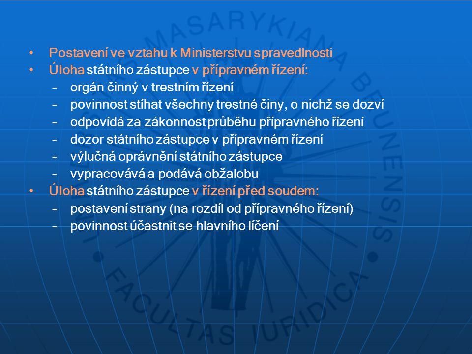 Postavení ve vztahu k Ministerstvu spravedlnosti Úloha státního zástupce v přípravném řízení: –orgán činný v trestním řízení –povinnost stíhat všechny