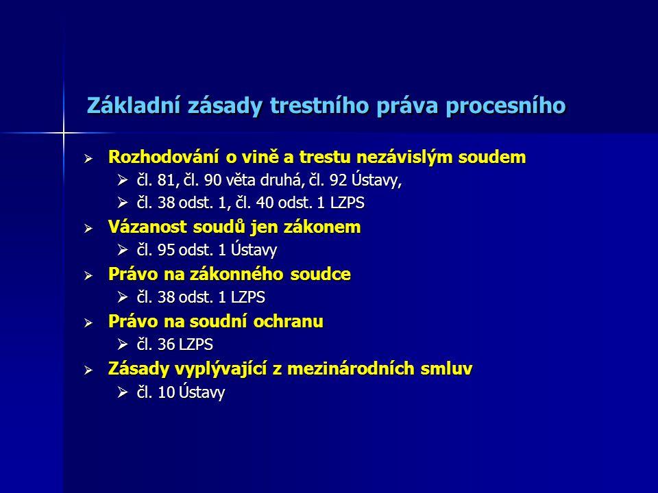 Základní zásady trestního práva procesního  Rozhodování o vině a trestu nezávislým soudem  čl.