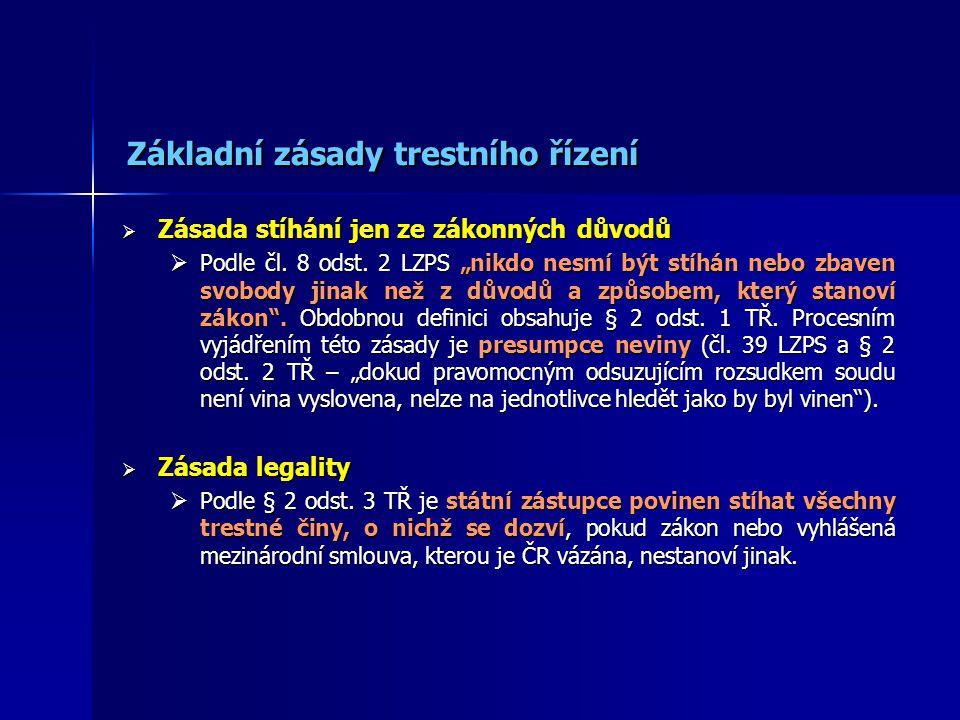 Základní zásady trestního řízení  Zásada stíhání jen ze zákonných důvodů  Podle čl.