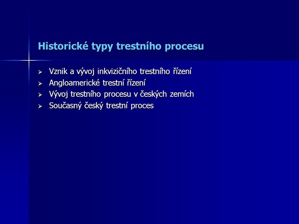 Historické typy trestního procesu  Vznik a vývoj inkvizičního trestního řízení  Angloamerické trestní řízení  Vývoj trestního procesu v českých zem