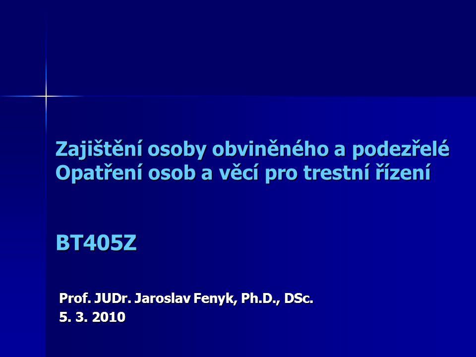 Zajištění osoby obviněného a podezřelé Opatření osob a věcí pro trestní řízení Zajištění osoby obviněného a podezřelé Opatření osob a věcí pro trestní řízení Prof.