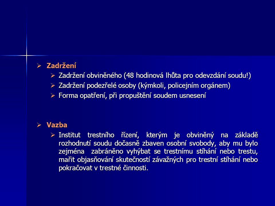  Zadržení  Zadržení obviněného (48 hodinová lhůta pro odevzdání soudu!)  Zadržení podezřelé osoby (kýmkoli, policejním orgánem)  Forma opatření, p