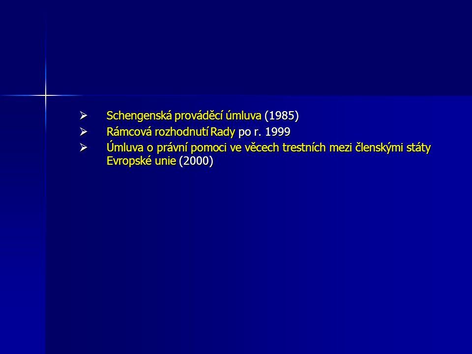  Schengenská prováděcí úmluva (1985)  Rámcová rozhodnutí Rady po r. 1999  Úmluva o právní pomoci ve věcech trestních mezi členskými státy Evropské