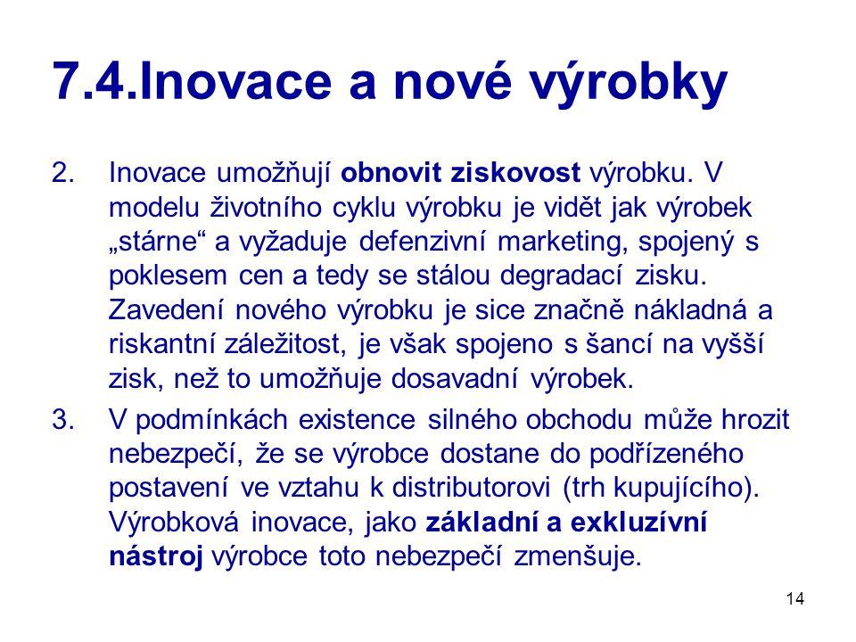 """14 7.4.Inovace a nové výrobky 2.Inovace umožňují obnovit ziskovost výrobku. V modelu životního cyklu výrobku je vidět jak výrobek """"stárne"""" a vyžaduje"""