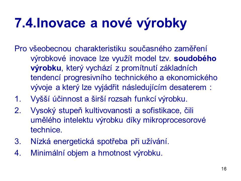 16 7.4.Inovace a nové výrobky Pro všeobecnou charakteristiku současného zaměření výrobkové inovace lze využít model tzv. soudobého výrobku, který vych