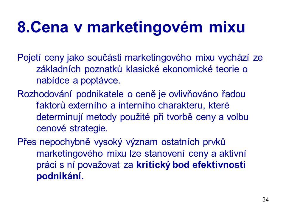 34 8.Cena v marketingovém mixu Pojetí ceny jako součásti marketingového mixu vychází ze základních poznatků klasické ekonomické teorie o nabídce a pop