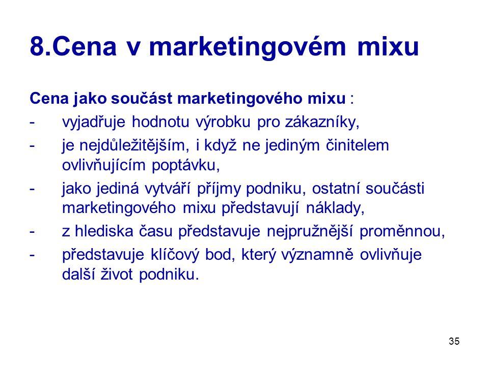 35 8.Cena v marketingovém mixu Cena jako součást marketingového mixu : -vyjadřuje hodnotu výrobku pro zákazníky, -je nejdůležitějším, i když ne jediný