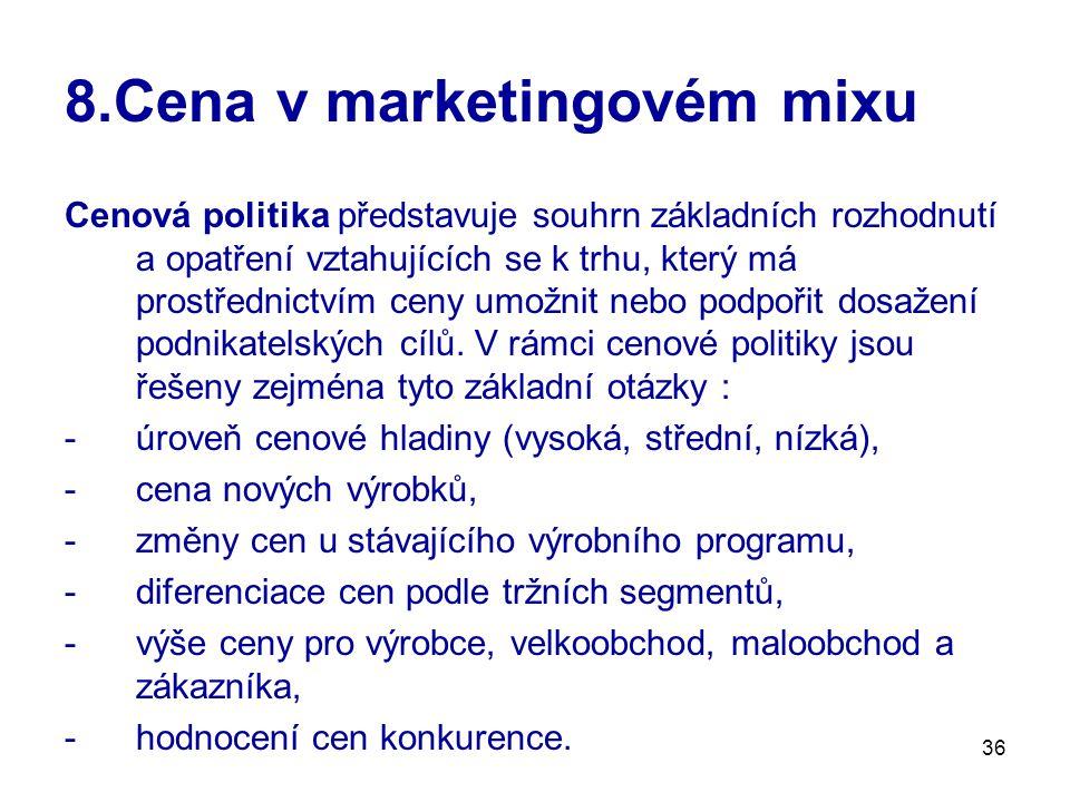 36 8.Cena v marketingovém mixu Cenová politika představuje souhrn základních rozhodnutí a opatření vztahujících se k trhu, který má prostřednictvím ce