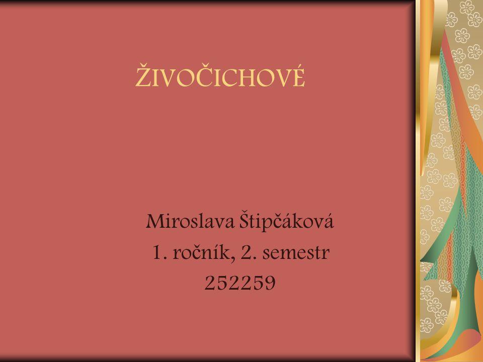 Ž IVO Č ICHOVÉ Miroslava Štip č áková 1. ro č ník, 2. semestr 252259