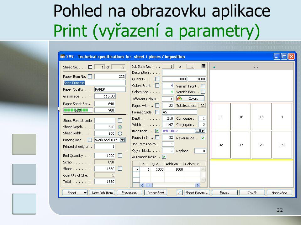 22 Pohled na obrazovku aplikace Print (vyřazení a parametry)
