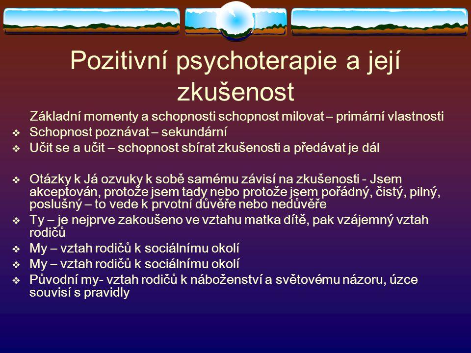 Pozitivní psychoterapie a její zkušenost Základní momenty a schopnosti schopnost milovat – primární vlastnosti  Schopnost poznávat – sekundární  Uči