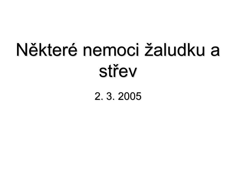 Některé nemoci žaludku a střev 2. 3. 2005