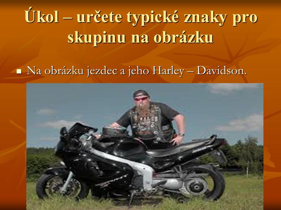 Úkol – určete typické znaky pro skupinu na obrázku Na obrázku jezdec a jeho Harley – Davidson. Na obrázku jezdec a jeho Harley – Davidson.