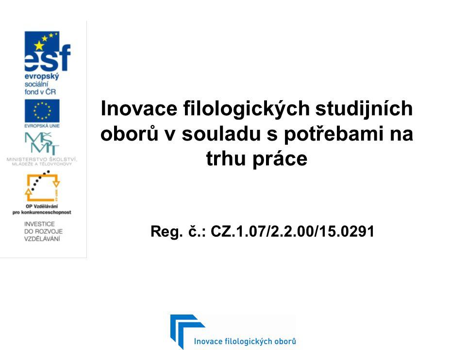Inovace filologických studijních oborů v souladu s potřebami na trhu práce Reg. č.: CZ.1.07/2.2.00/15.0291