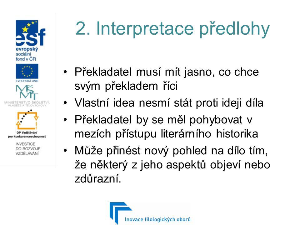2. Interpretace předlohy Překladatel musí mít jasno, co chce svým překladem říci Vlastní idea nesmí stát proti ideji díla Překladatel by se měl pohybo