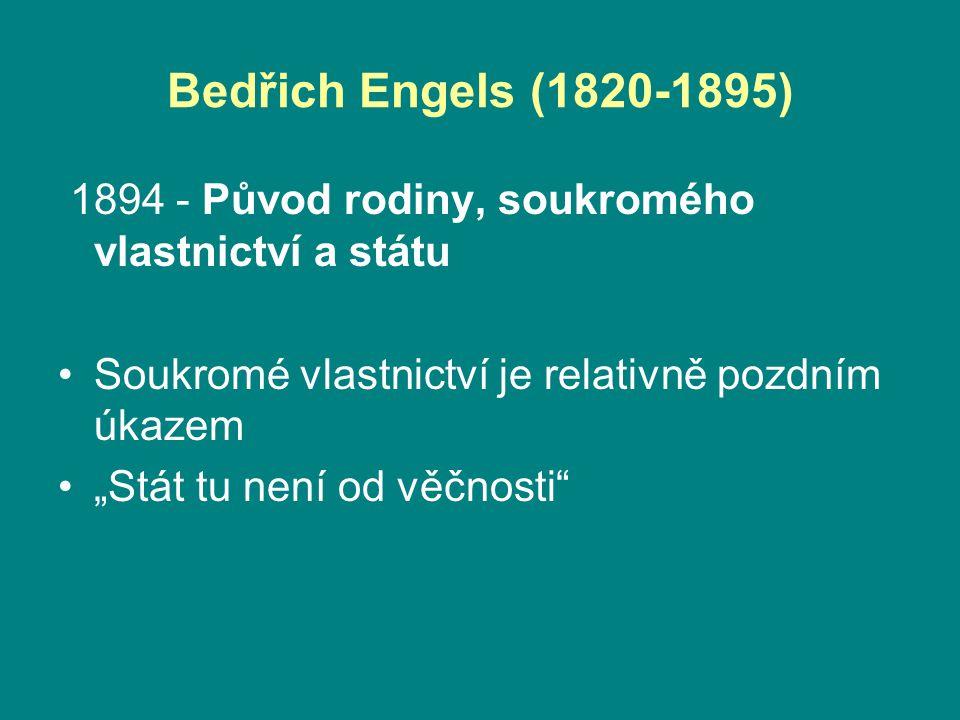 """Bedřich Engels (1820-1895) 1894 - Původ rodiny, soukromého vlastnictví a státu Soukromé vlastnictví je relativně pozdním úkazem """"Stát tu není od věčnosti"""
