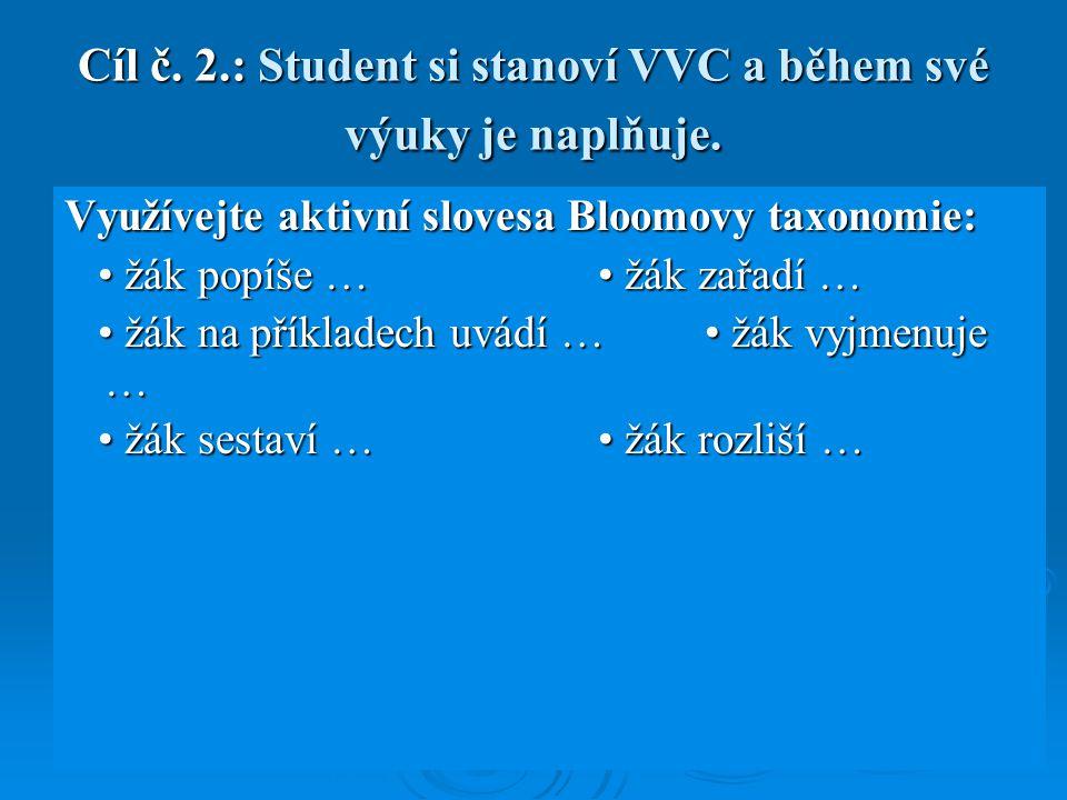 Cíl č. 2.: Student si stanoví VVC a během své výuky je naplňuje. Využívejte aktivní slovesa Bloomovy taxonomie: žák popíše … žák zařadí … žák popíše …