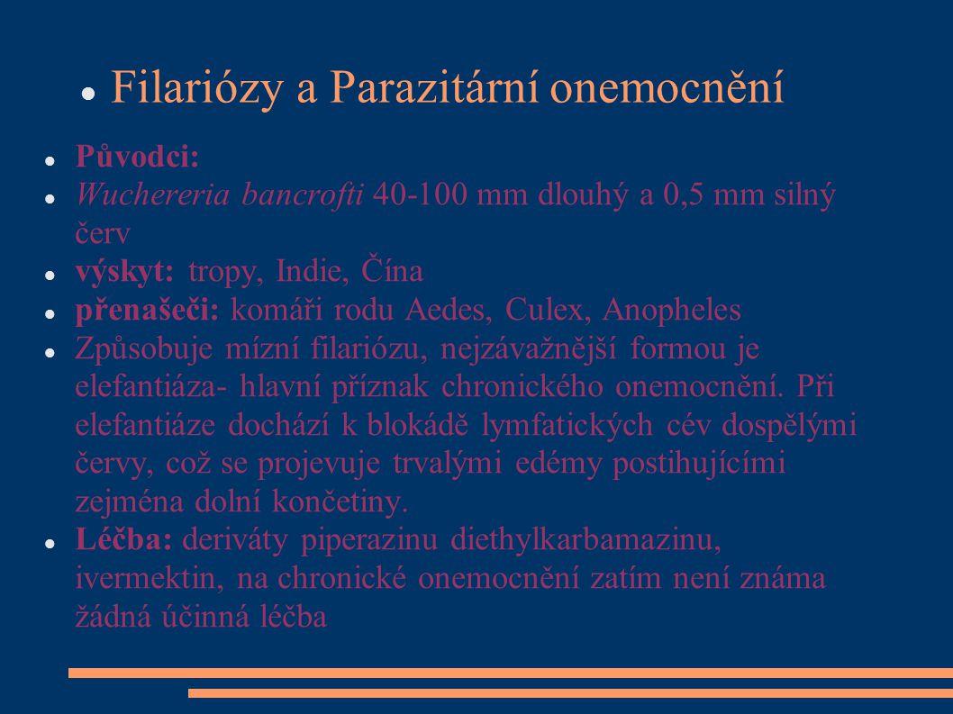 Filariózy a Parazitární onemocnění Původci: Wuchereria bancrofti 40-100 mm dlouhý a 0,5 mm silný červ výskyt: tropy, Indie, Čína přenašeči: komáři rod