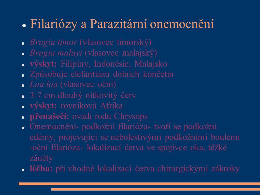 Filariózy a Parazitární onemocnění Brugia timor (vlasovec timorský) Brugia malayi (vlasovec malajský) výskyt: Filipíny, Indonésie, Malajsko Způsobuj