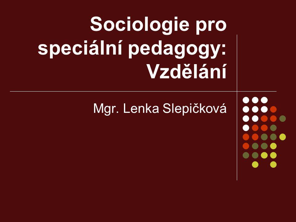 Sociologie pro speciální pedagogy: Vzdělání Mgr. Lenka Slepičková