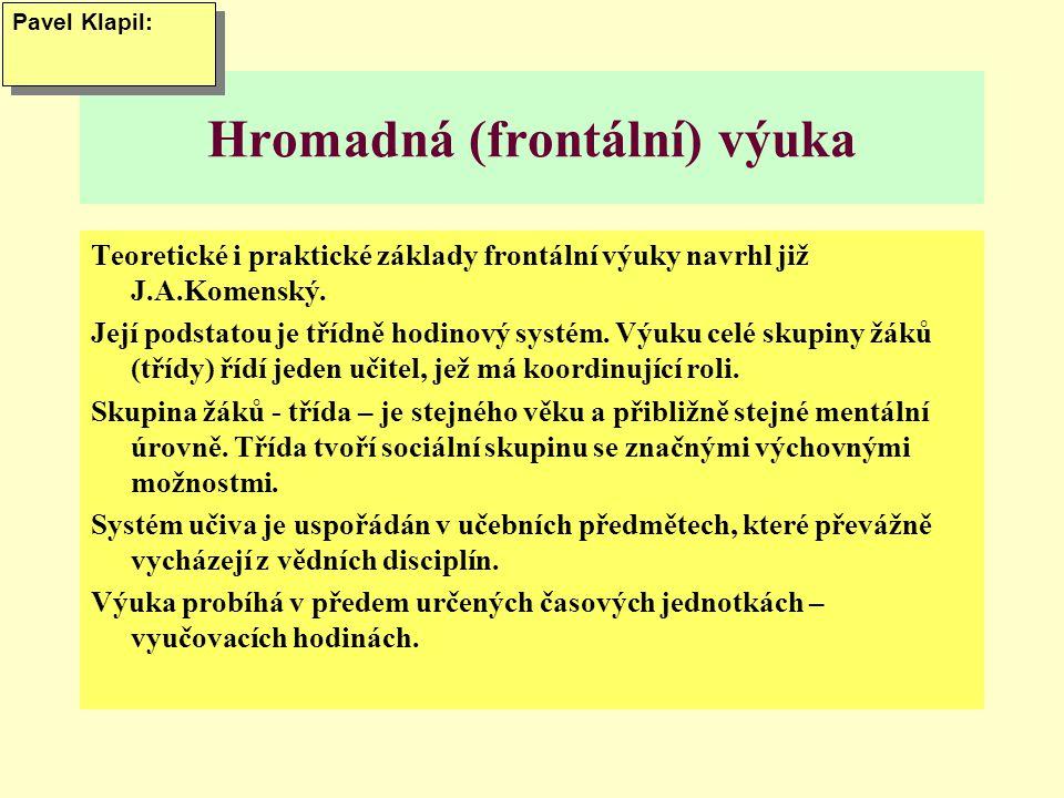 Hromadná (frontální) výuka Teoretické i praktické základy frontální výuky navrhl již J.A.Komenský.