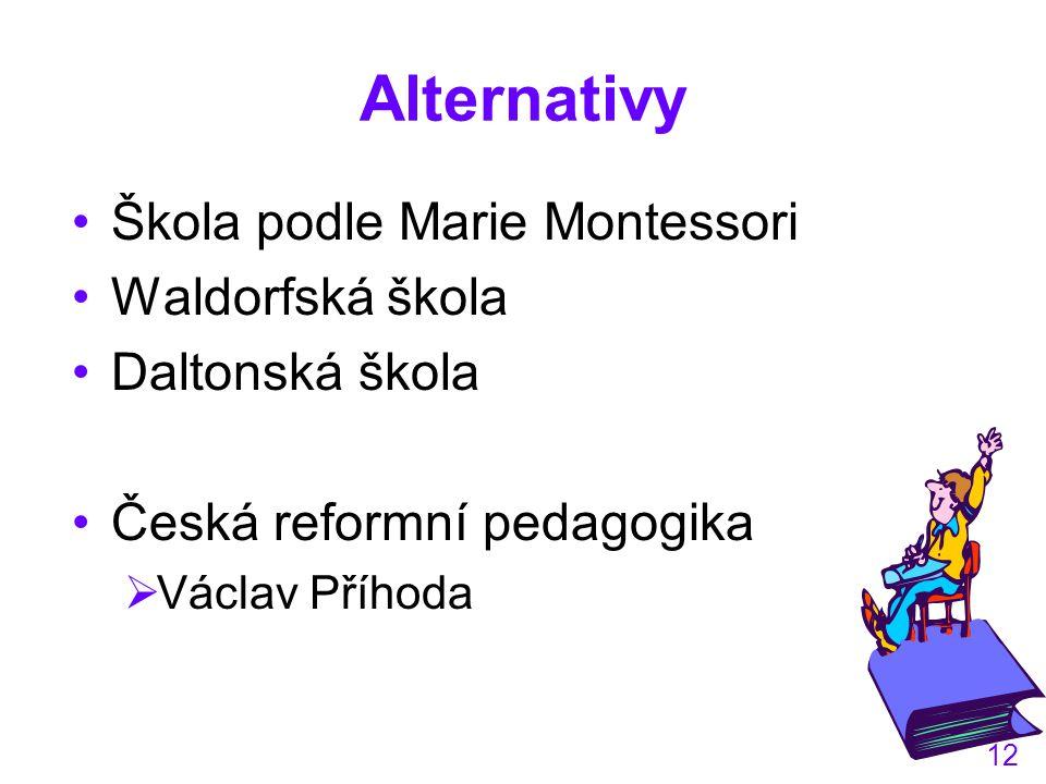 12 Alternativy Škola podle Marie Montessori Waldorfská škola Daltonská škola Česká reformní pedagogika  Václav Příhoda