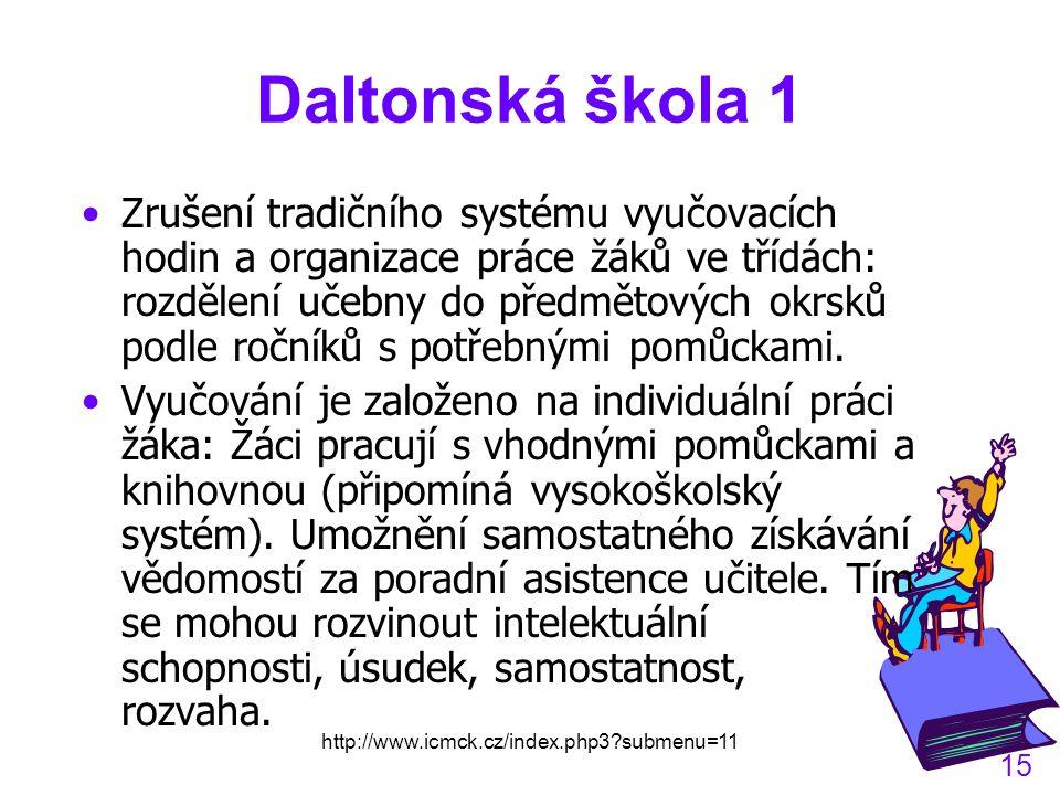 http://www.icmck.cz/index.php3?submenu=11 15 Daltonská škola 1 Zrušení tradičního systému vyučovacích hodin a organizace práce žáků ve třídách: rozdělení učebny do předmětových okrsků podle ročníků s potřebnými pomůckami.
