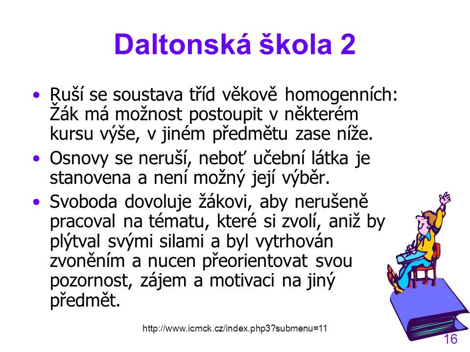 http://www.icmck.cz/index.php3?submenu=11 16 Daltonská škola 2 Ruší se soustava tříd věkově homogenních: Žák má možnost postoupit v některém kursu výše, v jiném předmětu zase níže.