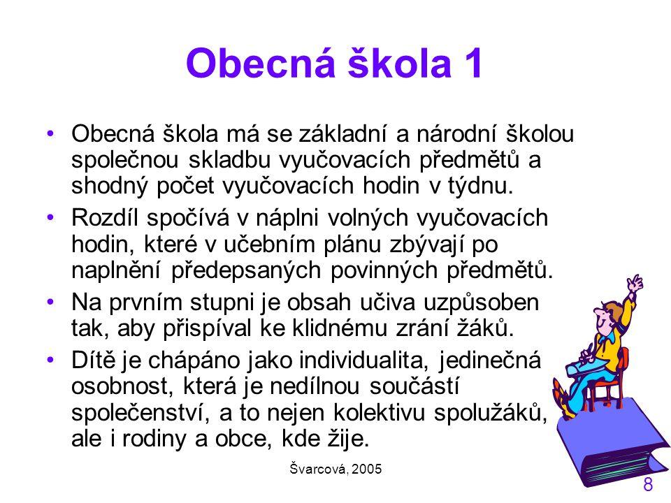 Švarcová, 2005 8 Obecná škola 1 Obecná škola má se základní a národní školou společnou skladbu vyučovacích předmětů a shodný počet vyučovacích hodin v týdnu.