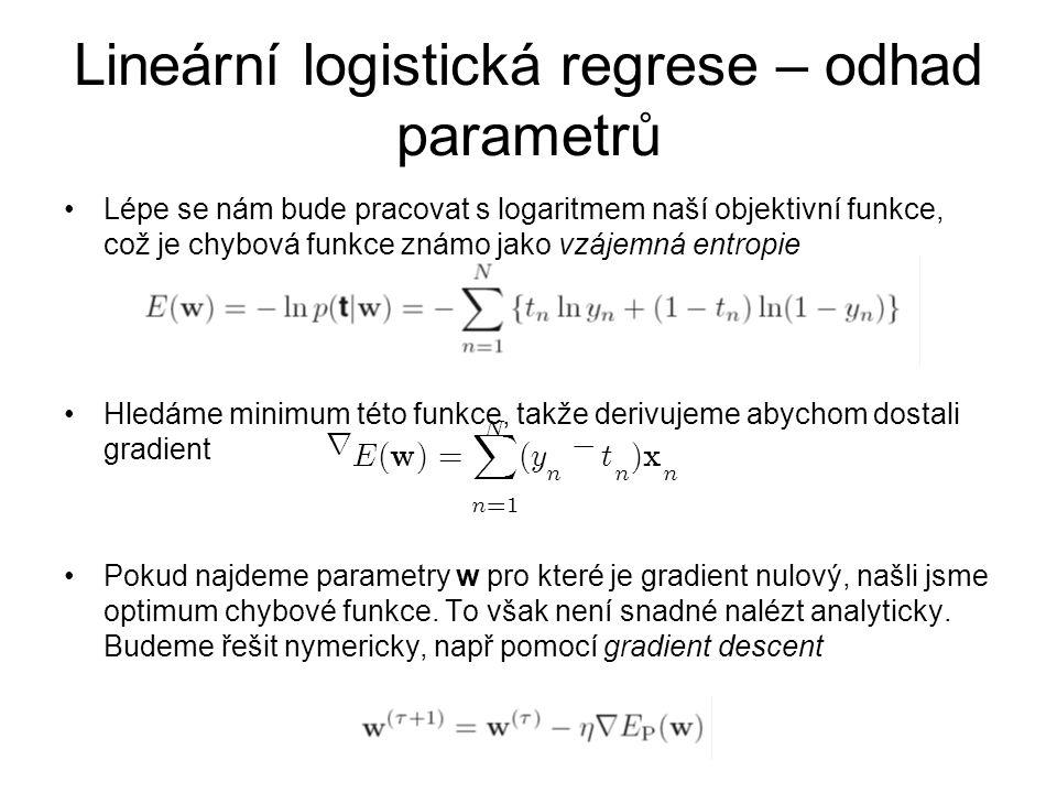 Lineární logistická regrese – odhad parametrů Lépe se nám bude pracovat s logaritmem naší objektivní funkce, což je chybová funkce známo jako vzájemná entropie Hledáme minimum této funkce, takže derivujeme abychom dostali gradient Pokud najdeme parametry w pro které je gradient nulový, našli jsme optimum chybové funkce.