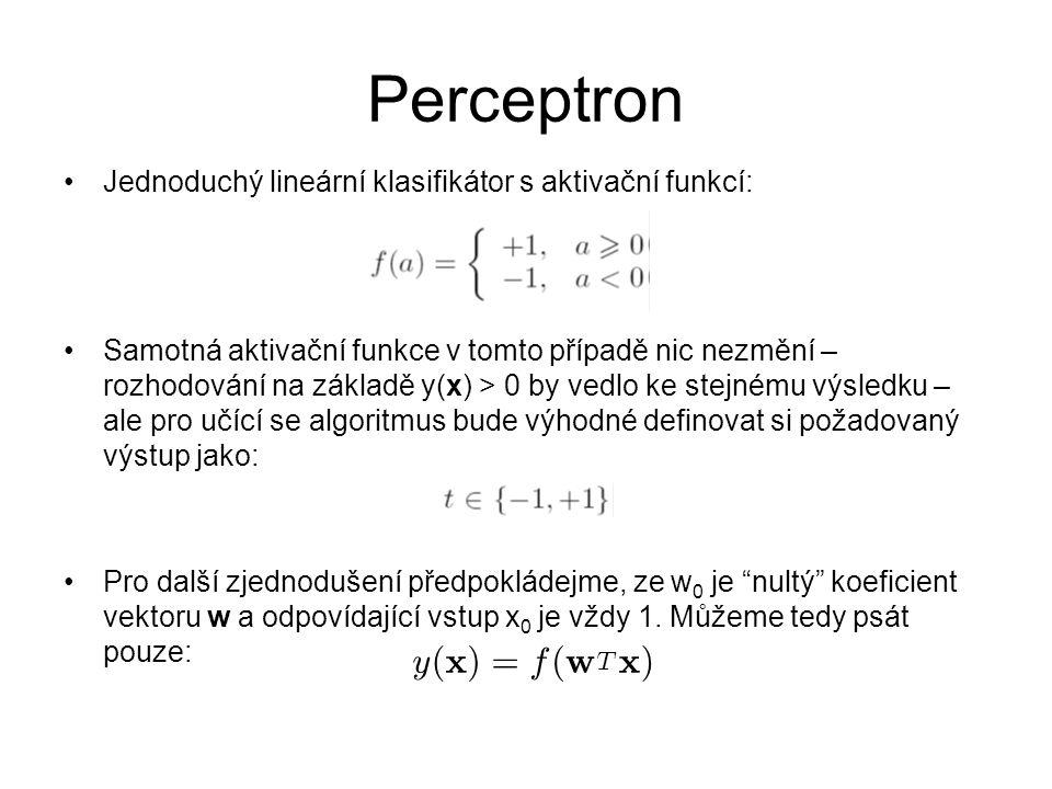 Perceptron Jednoduchý lineární klasifikátor s aktivační funkcí: Samotná aktivační funkce v tomto případě nic nezmění – rozhodování na základě y(x) > 0 by vedlo ke stejnému výsledku – ale pro učící se algoritmus bude výhodné definovat si požadovaný výstup jako: Pro další zjednodušení předpokládejme, ze w 0 je nultý koeficient vektoru w a odpovídající vstup x 0 je vždy 1.