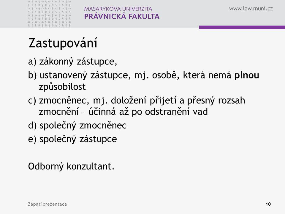 www.law.muni.cz Zápatí prezentace10 Zastupování a) zákonný zástupce, b) ustanovený zástupce, mj. osobě, která nemá plnou způsobilost c) zmocněnec, mj.