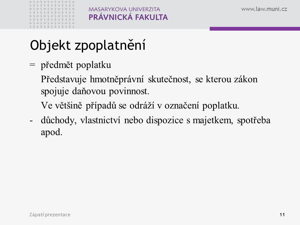 www.law.muni.cz Zápatí prezentace11 Objekt zpoplatnění = předmět poplatku Představuje hmotněprávní skutečnost, se kterou zákon spojuje daňovou povinno