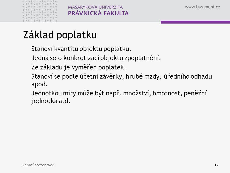 www.law.muni.cz Zápatí prezentace12 Základ poplatku Stanoví kvantitu objektu poplatku. Jedná se o konkretizaci objektu zpoplatnění. Ze základu je vymě