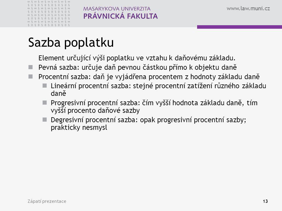 www.law.muni.cz Zápatí prezentace13 Sazba poplatku Element určující výši poplatku ve vztahu k daňovému základu. Pevná sazba: určuje daň pevnou částkou