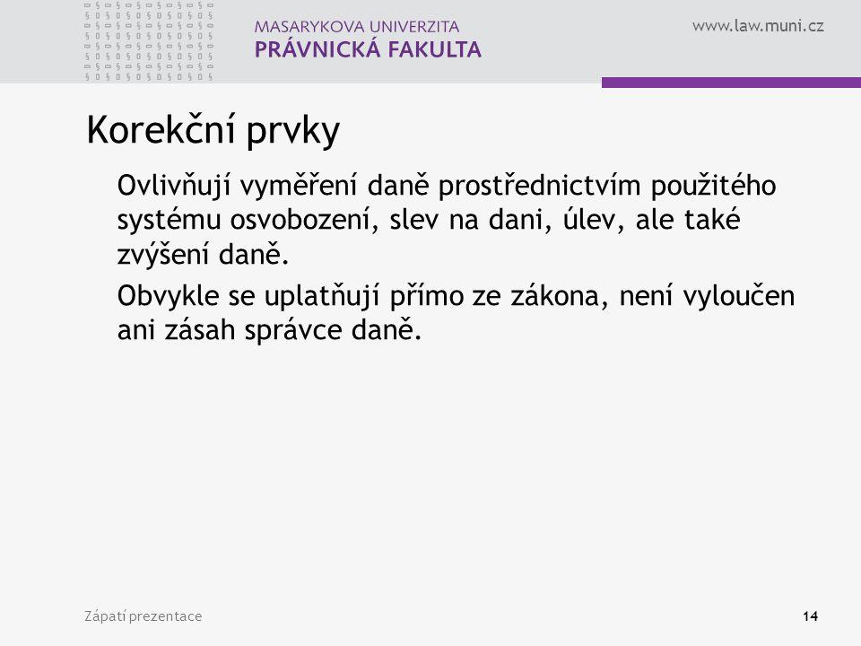 www.law.muni.cz Zápatí prezentace14 Korekční prvky Ovlivňují vyměření daně prostřednictvím použitého systému osvobození, slev na dani, úlev, ale také